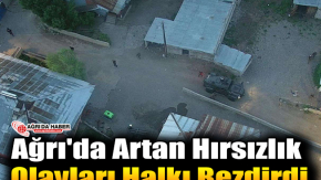 Ağrı'da Artan hırsızlık olayları Halkı ve Esnafı Bezdirdi