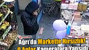 Ağrı'da Markette Hırsızlık! O Anlar Kameralara Yansıdı