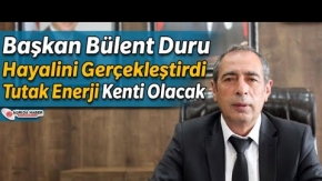 "Başkan Bülent Duru ""Tutak Enerji Kenti Olacak"""