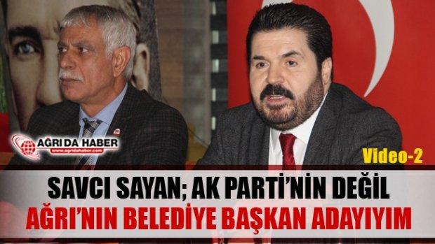 Savcı Sayan Ak Parti'nin Değil Ağrı'nın Belediye Başkan Adayıyım - 2