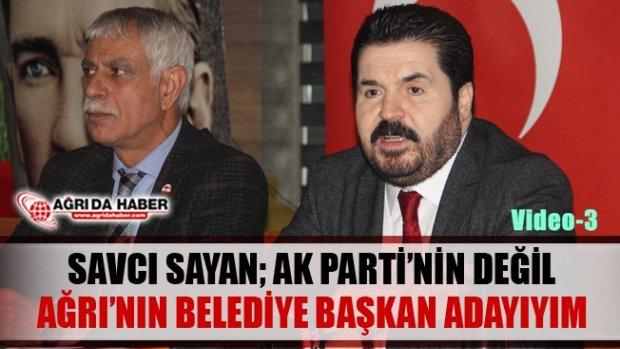 Savcı Sayan Ak Parti'nin Değil Ağrı'nın Belediye Başkan Adayıyım - 3